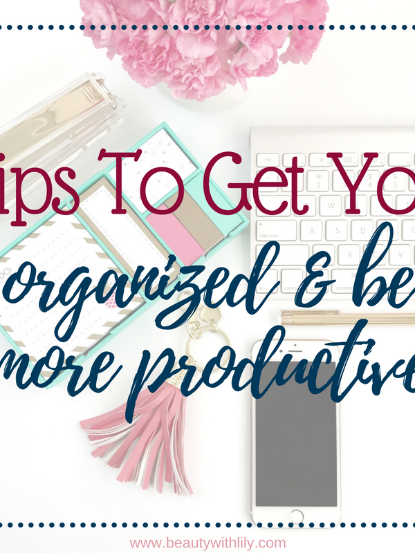 Tips To Get You Organized & Be More Productive