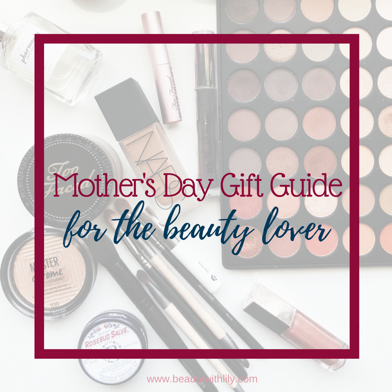 Beauty Mother's Day Gifts // Mother's Day Gift Ideas // Gifts For Mom // Beauty Gifts | Beauty With Lily