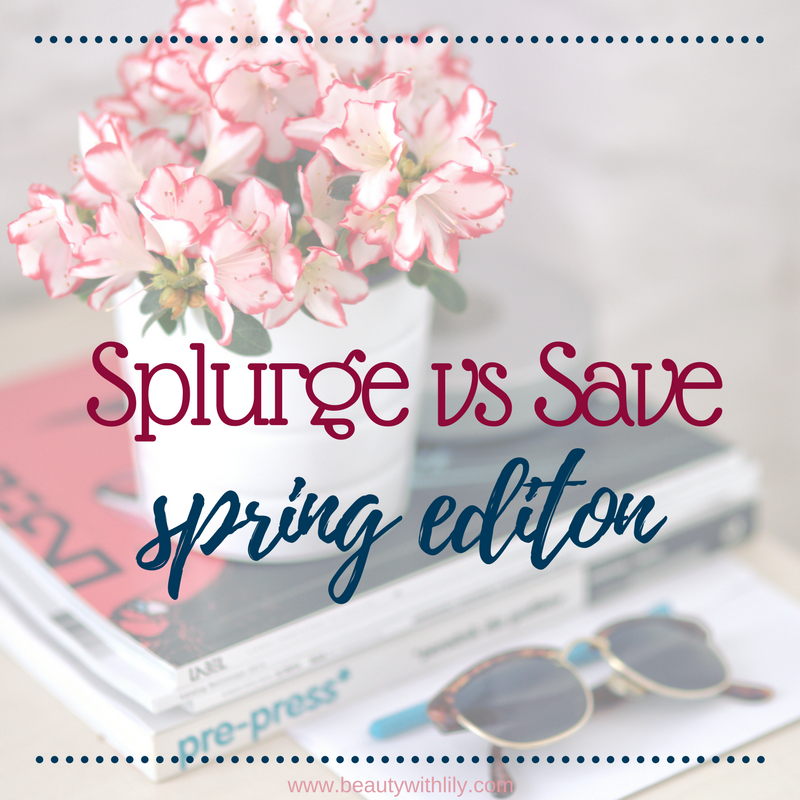 Splurge vs Save | Spring Edition
