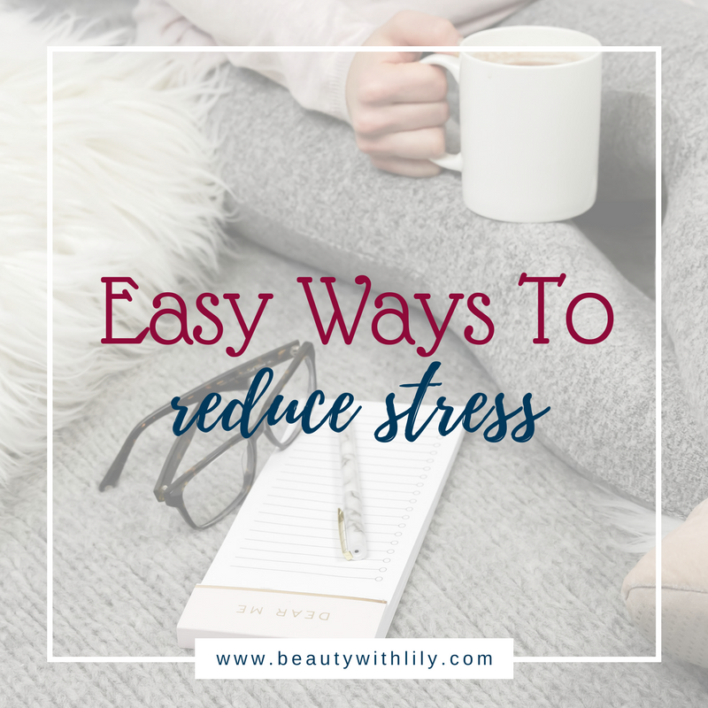 Easy Ways To Reduce Stress // How To Unwind After A Long Week // How To Destress // Self-Care | Beauty With Lily