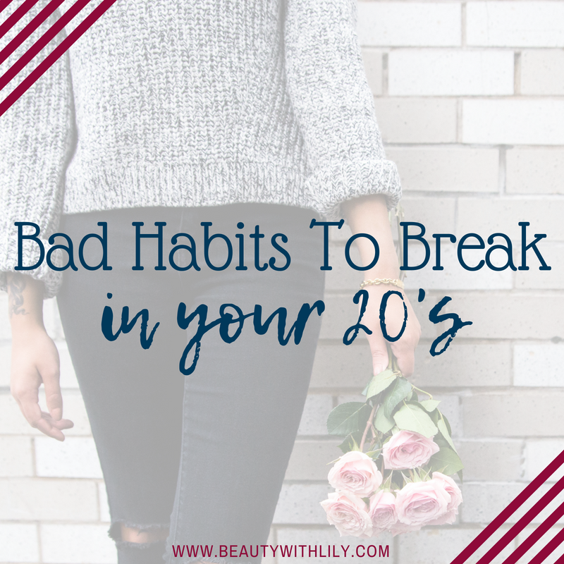 Bad Habits To Break In Your 20s // Bad Habits To Break // Millennials // Adulthood | Beauty With Lily