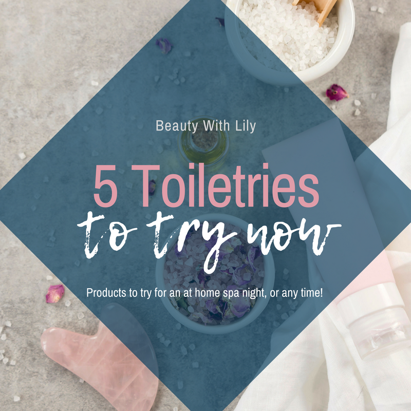 5 Toiletries To Try Now // Must Try Toiletries // At Home Spa Products // Beauty Products To Try | Beauty With Lily