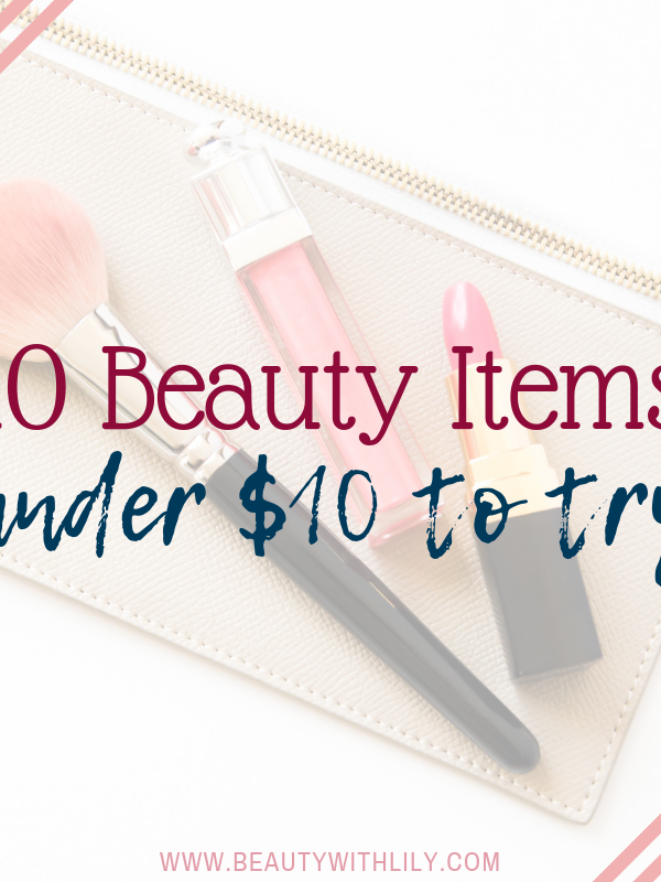 10 Beauty Items Under $10 To Try