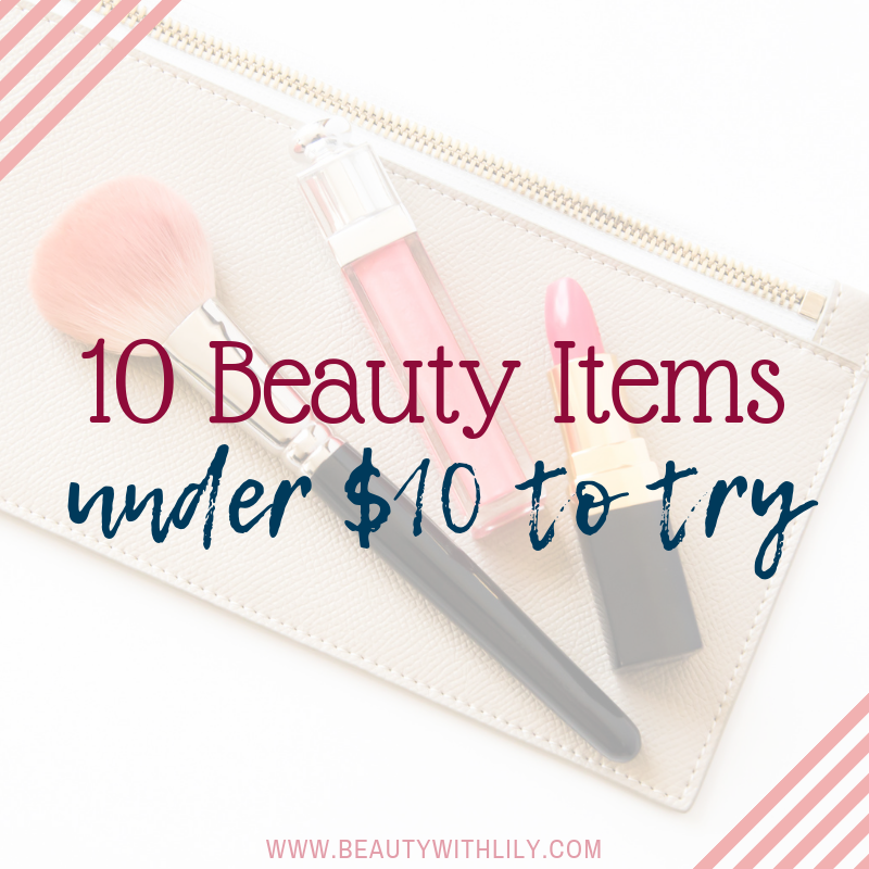 10 Beauty Items Under $10 To Try // Affordable Beauty // Affordable Makeup // Drugstore Makeup | Beauty With Lily