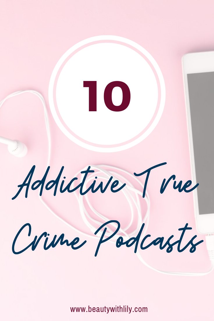 Addictive True Crime Podcasts // Murder & Mysteries // Podcasts to Listen Too // Lifestyle | Beauty With Lily
